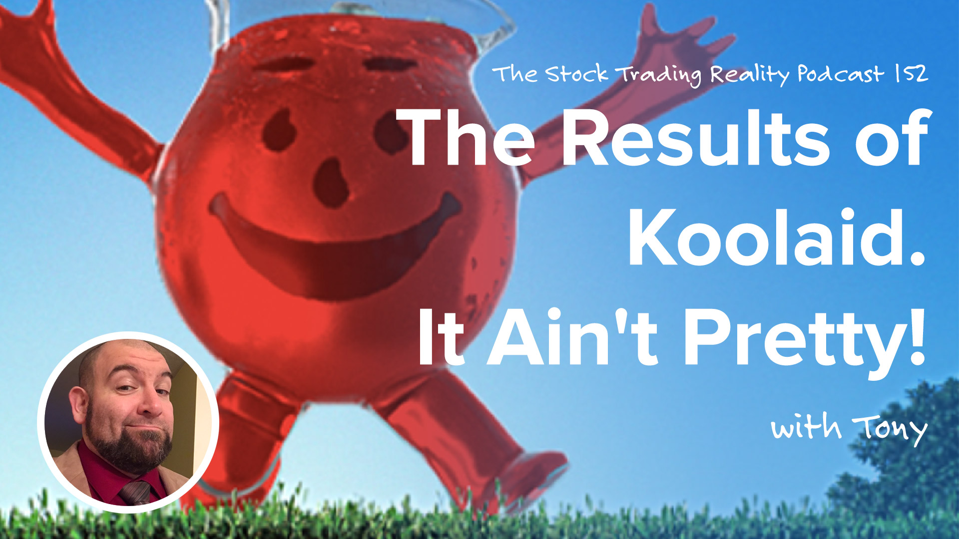 STR 152: The Results of Koolaid. It Ain't Pretty!