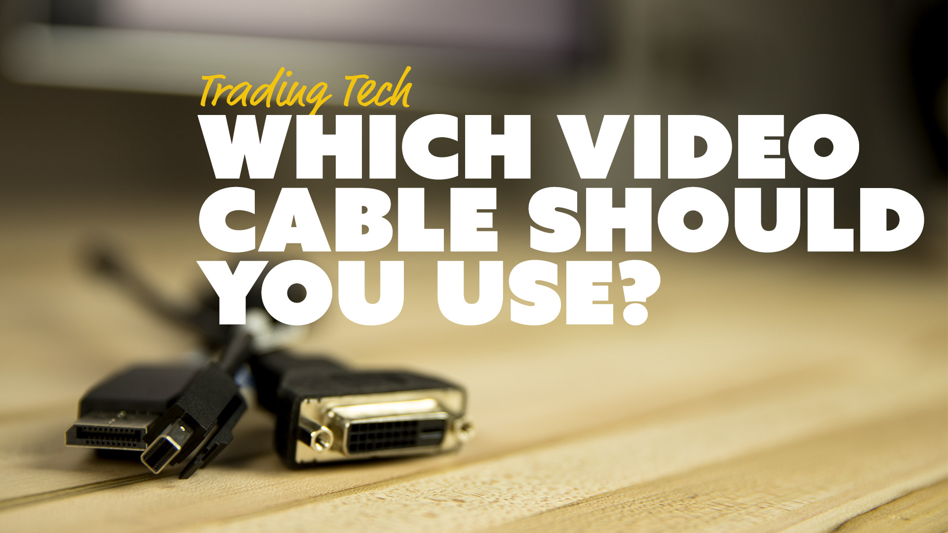 Which Video Cable Should You Use?