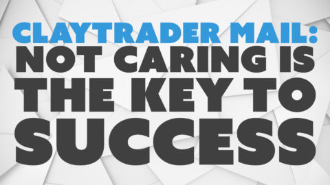 ClayTrader Mail: Not Caring is the Key to Success