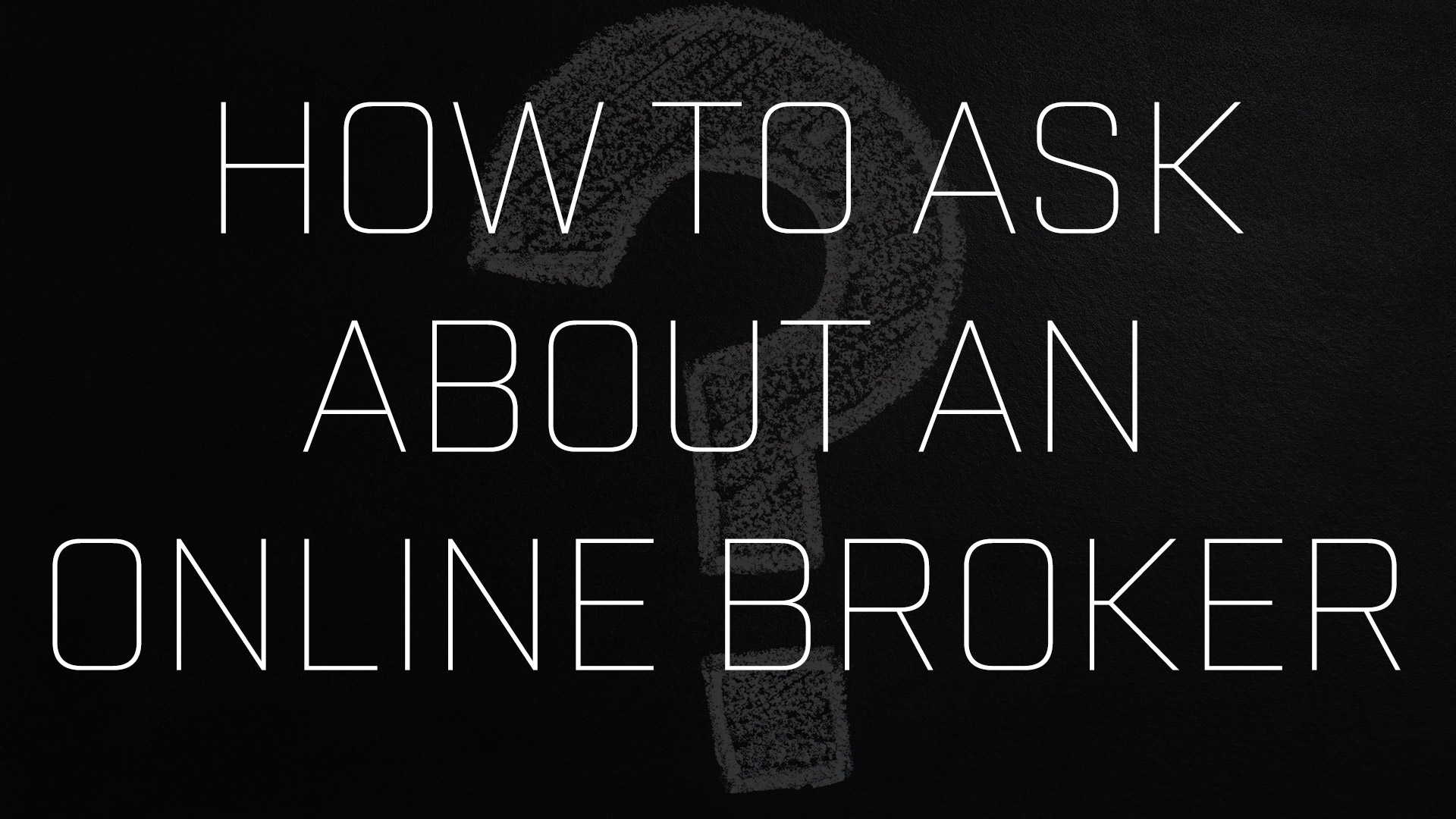 How to Ask About an Online Broker