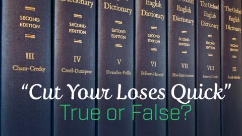 """""""Cut Your Loses Quick"""" – True or False?"""
