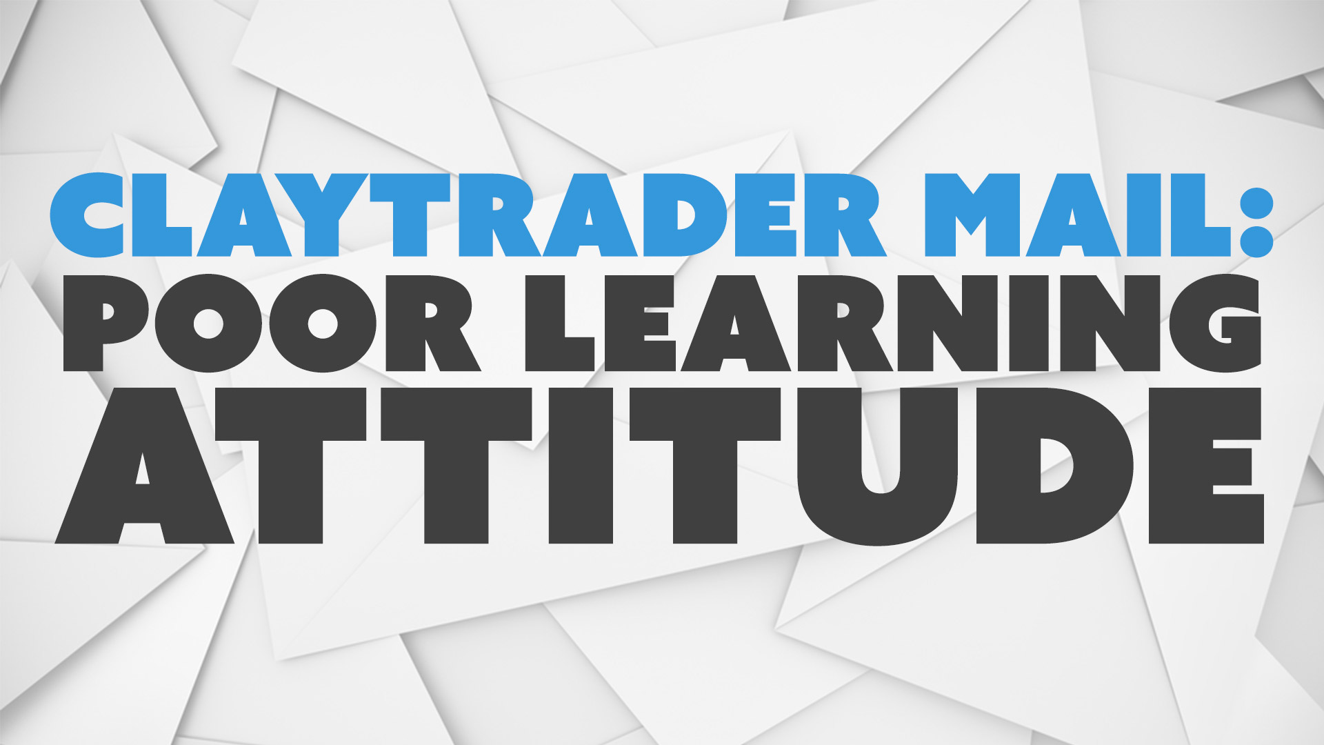 ClayTrader Mail: Poor Learning Attitude