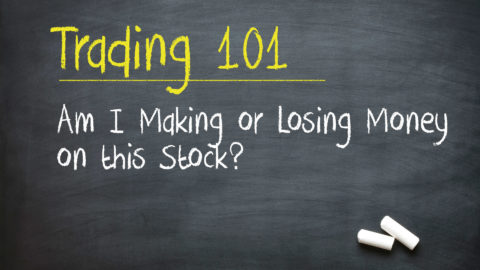 Trading 101: Am I Making or Losing Money on this Stock?