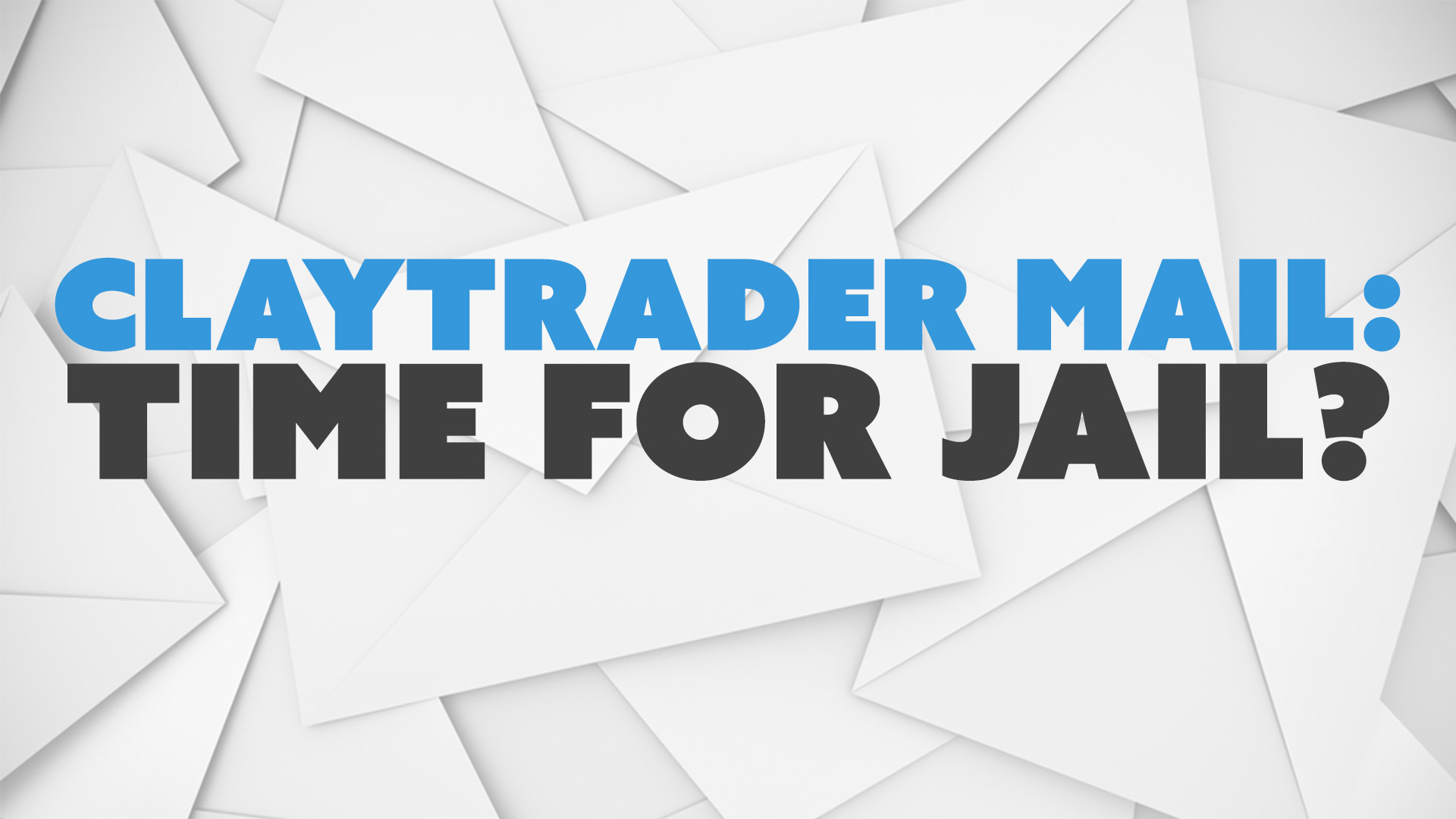 ClayTrader Mail: Time For Jail?