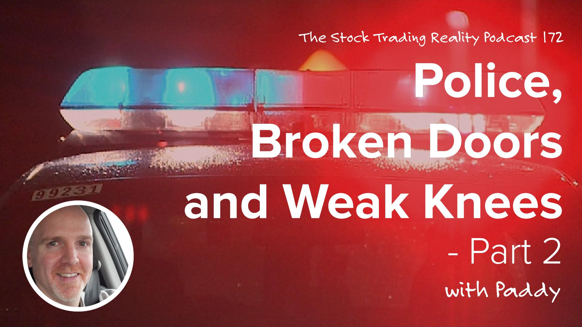 STR 172: Police, Broken Doors and Weak Knees with Paddy! (Part 2)