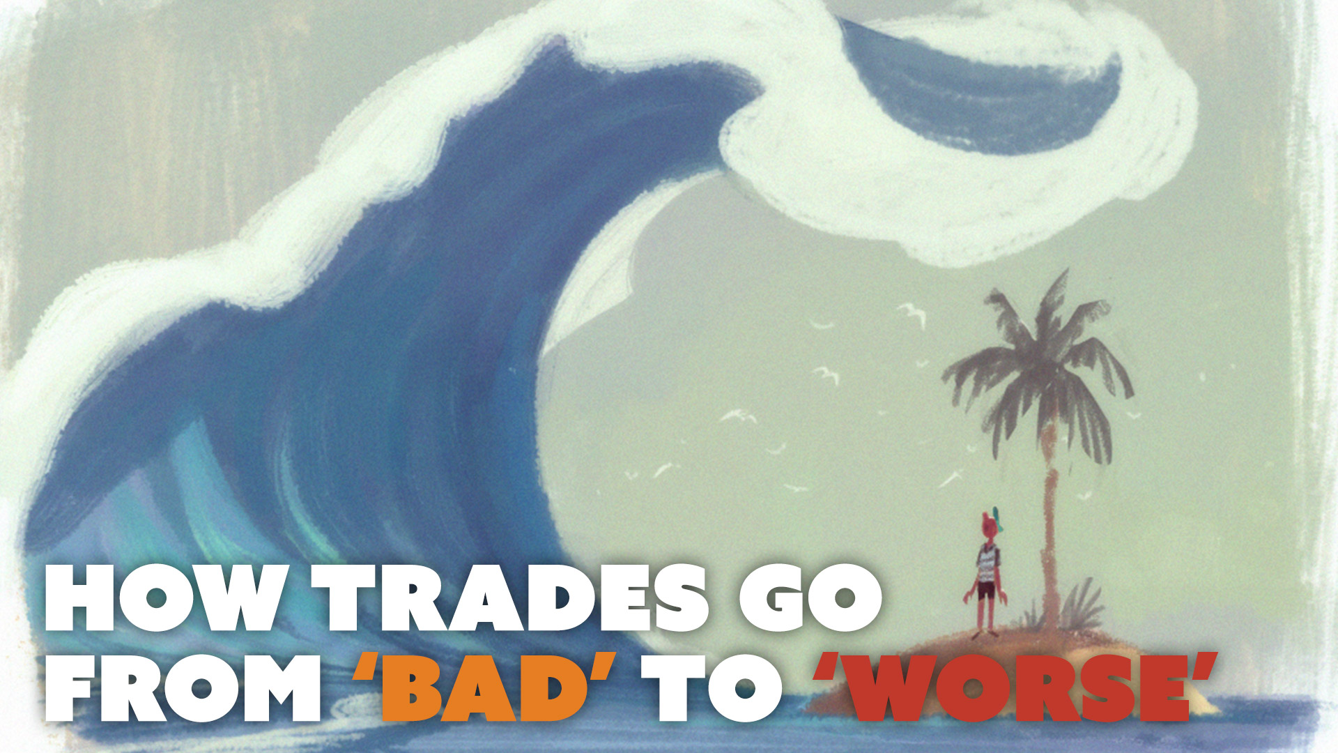 How Trades Go from 'Bad' to 'Worse'