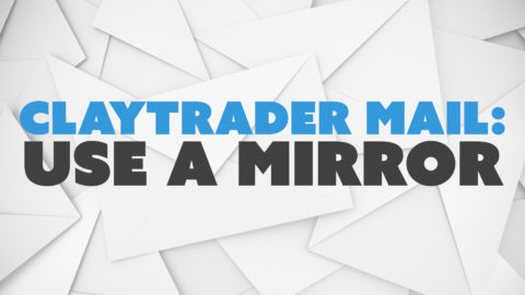 ClayTrader Mail: Use a Mirror.