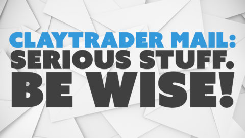 ClayTrader Mail: Serious Stuff. Be Wise!