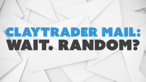 ClayTrader Mail: Wait. Random?