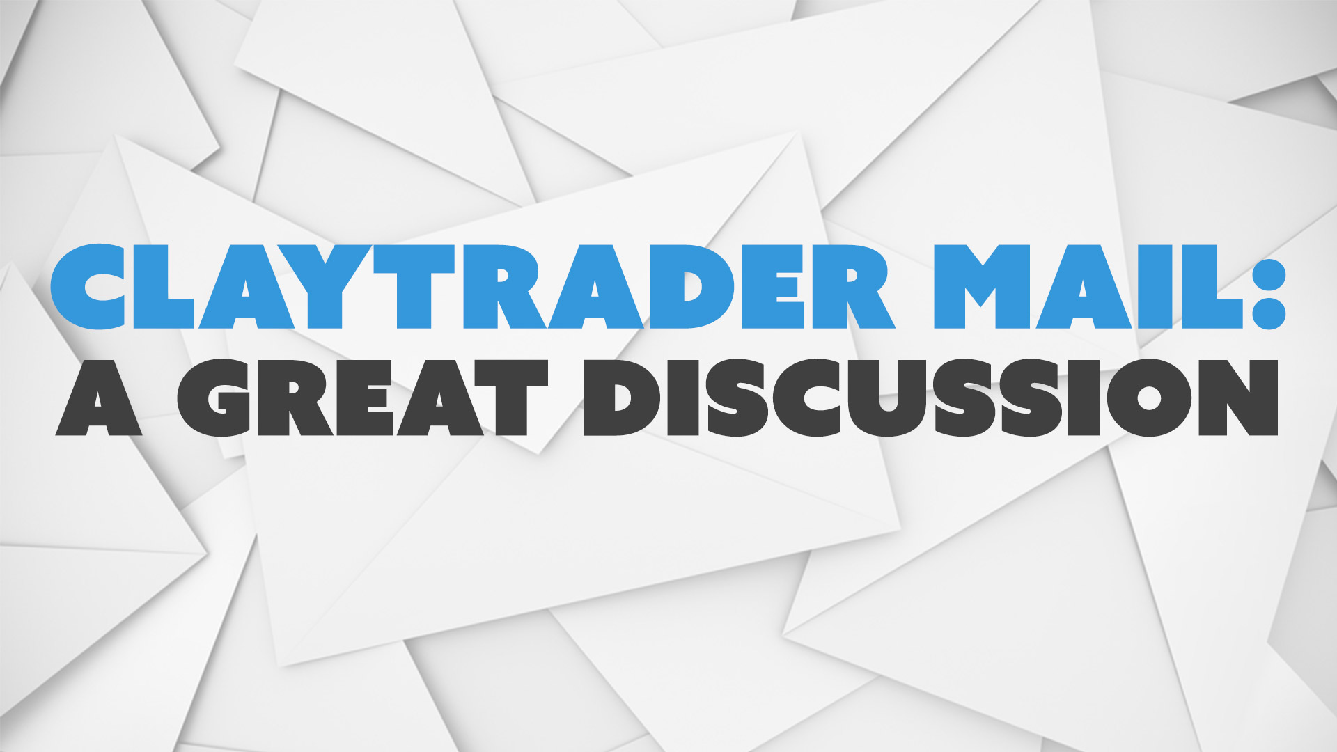 ClayTrader Mail: A Great Discussion.