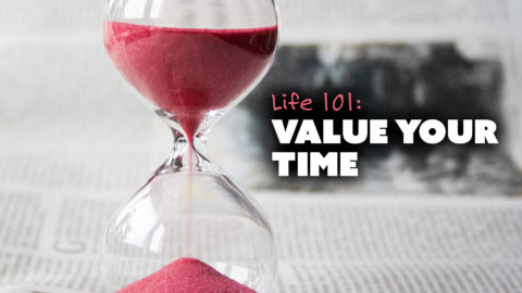Life 101: Value Your Time
