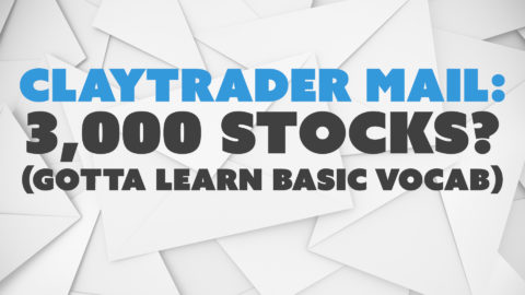 ClayTrader Mail: 3,000 Stocks? (gotta learn basic vocab)