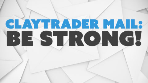 ClayTrader Mail: Be Strong! (Kind of…)