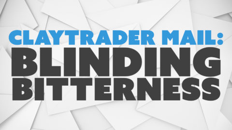 ClayTrader Mail: Blinding Bitterness