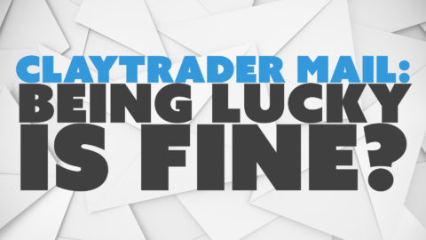 ClayTrader Mail: Being Lucky is Fine?