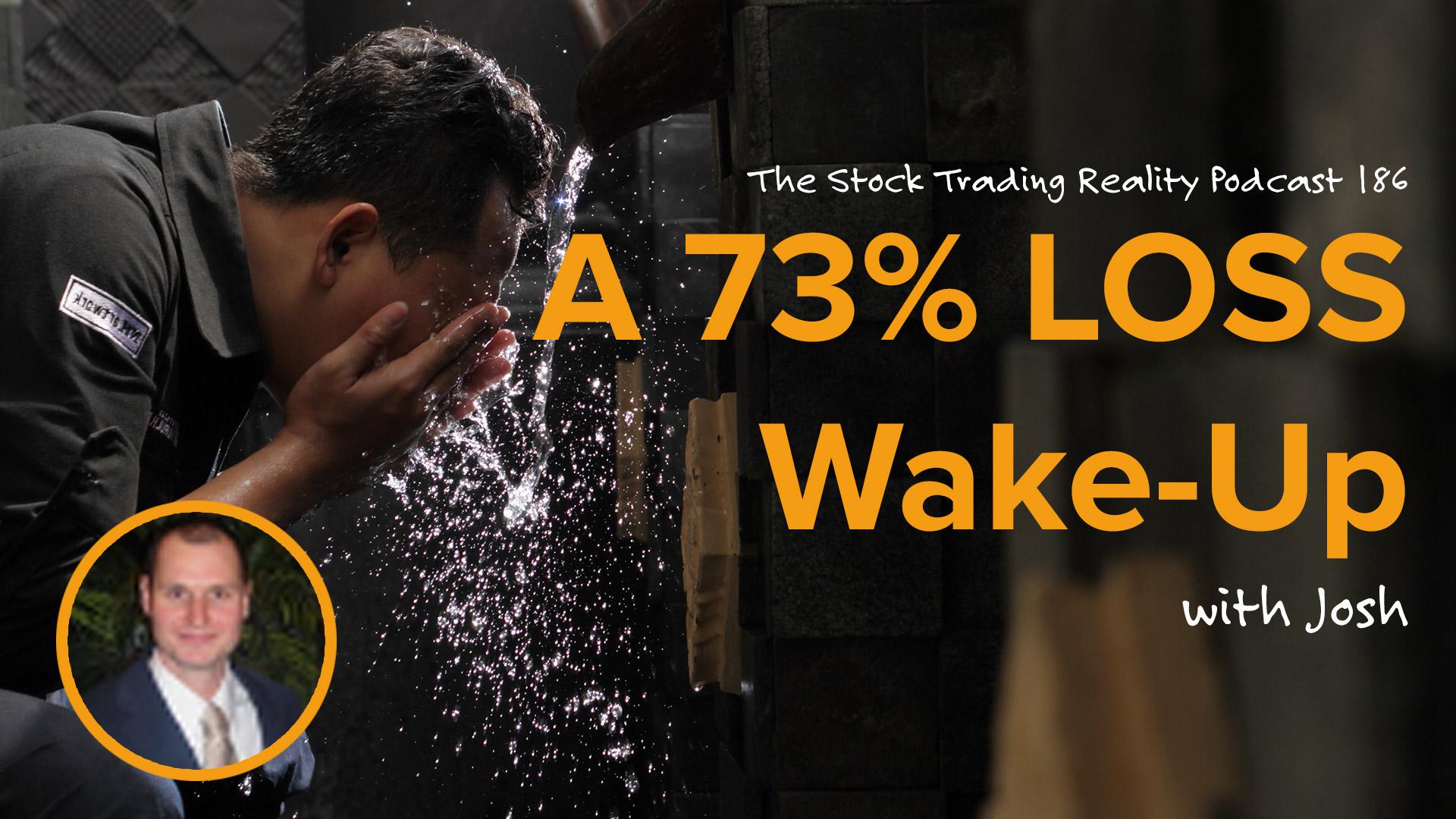 STR 186: A 73% LOSS Wake-Up