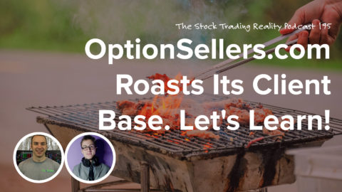 STR 195: OptionSellers.com Roasts Its Client Base. Let's Learn!