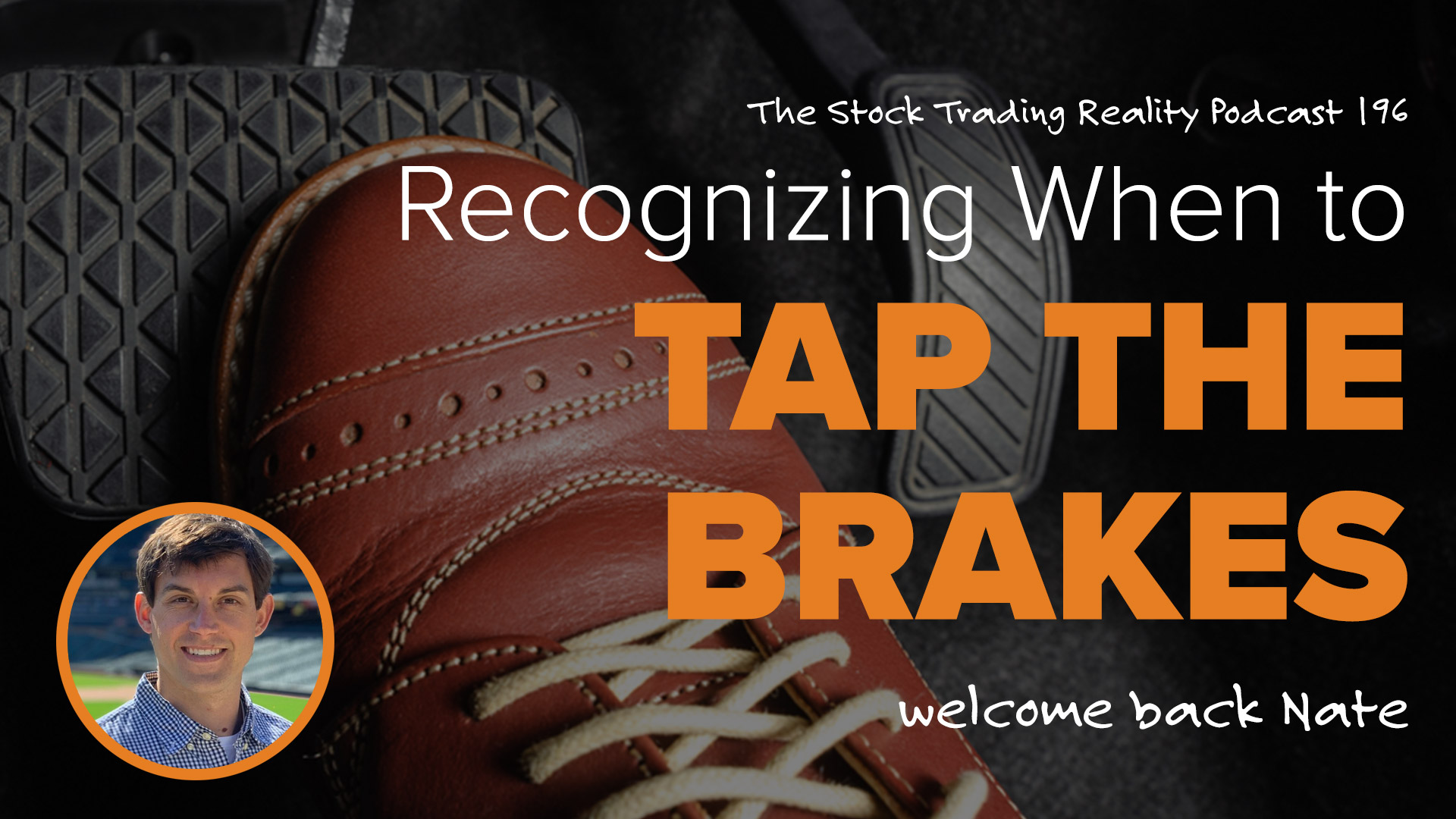 STR 196: Recognizing When to Tap the Brakes. Welcome Back Nate!