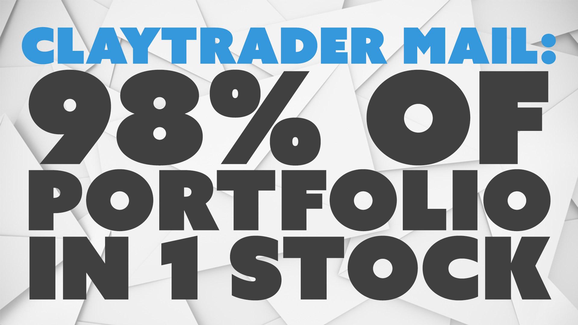 98% of Portfolio in 1 Stock