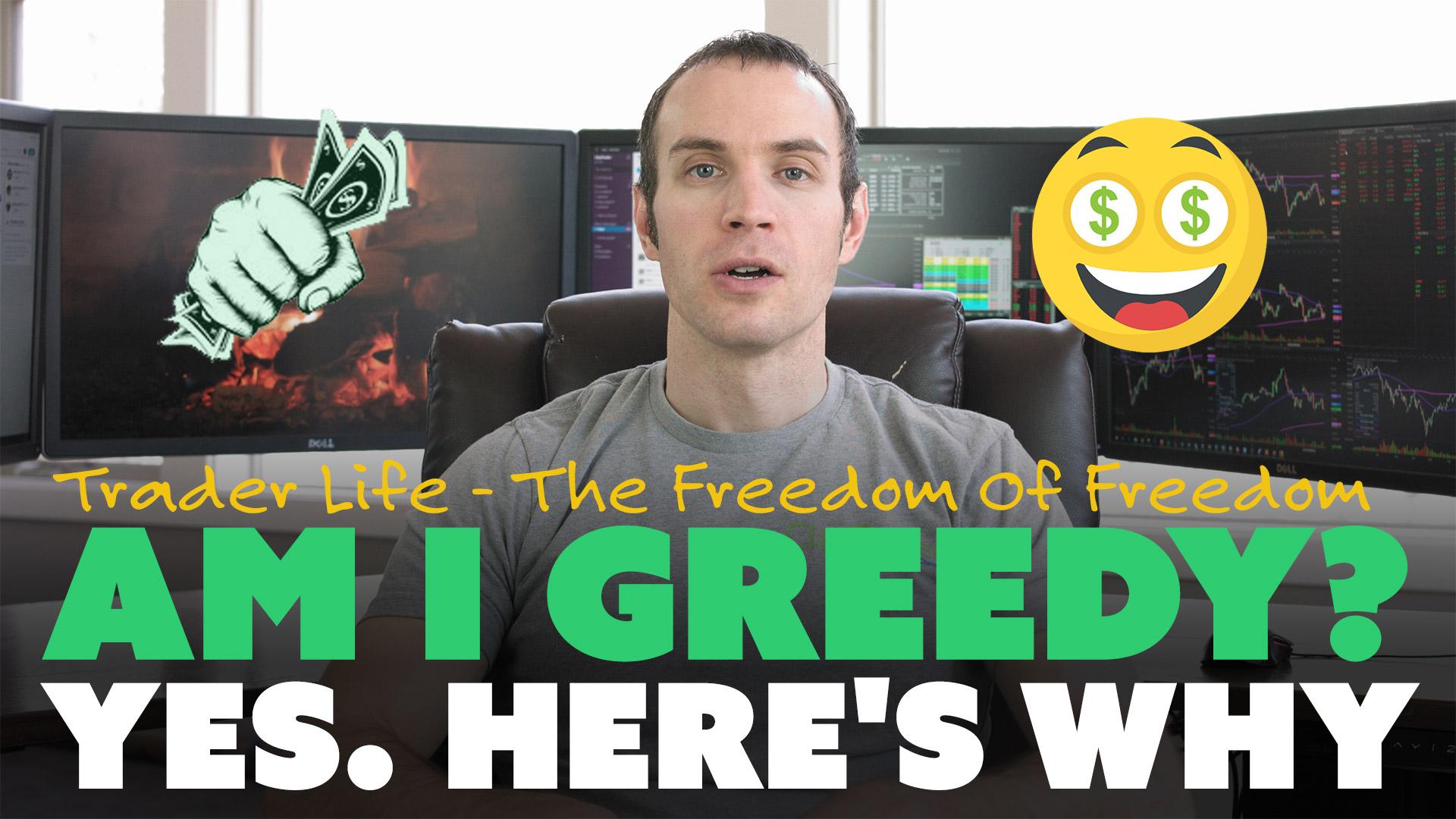 Am I Greedy? Yes. Here's Why...