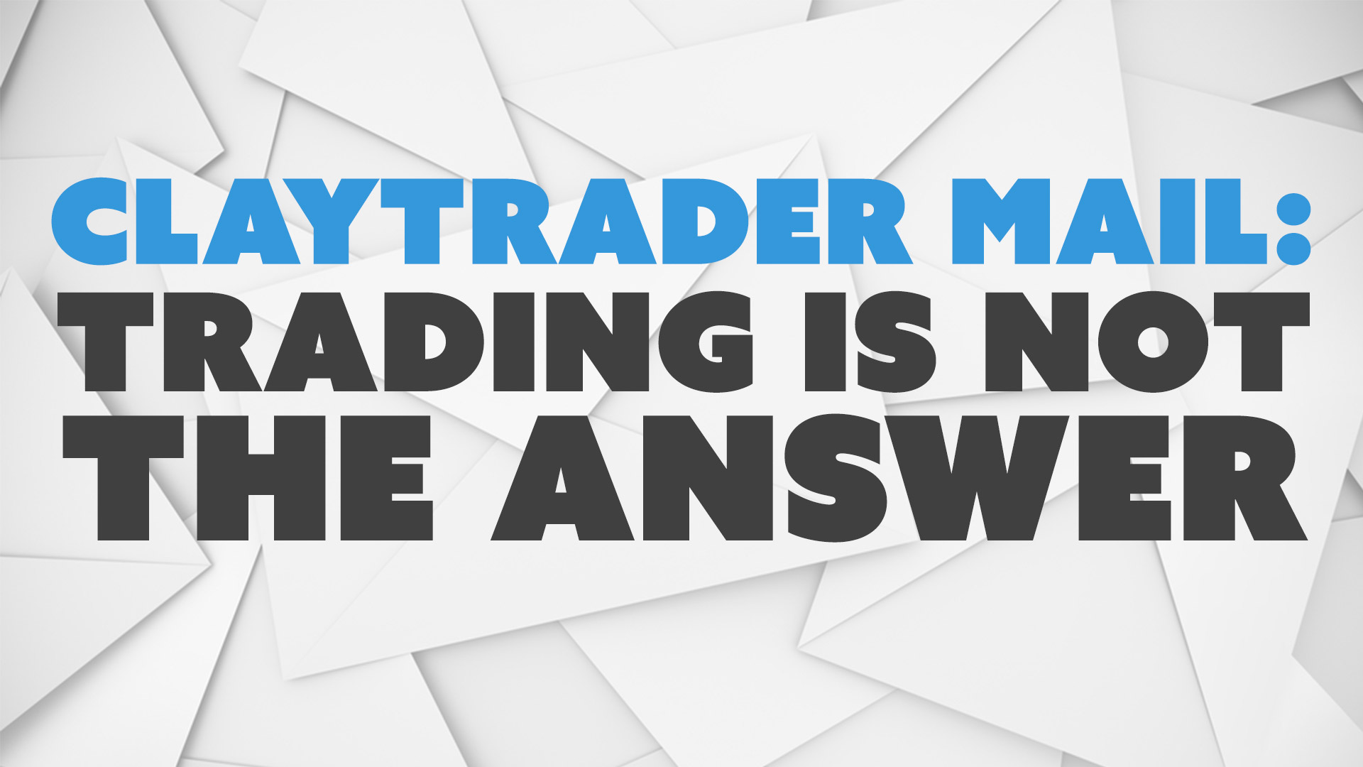 Trading is Not the Answer