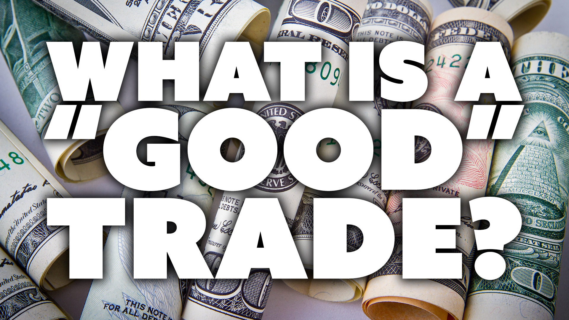 "What is a ""Good"" Trade?"
