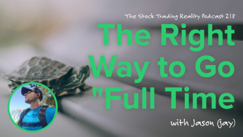"STR 218: The Right Way to Go ""Full Time Trader"""