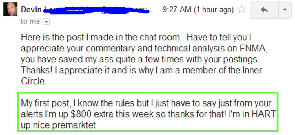 Here is the post I made in the chat room. Have to tell you I appreciate your commentary and technical analysis on FNMA, you have saved my ass quite a few times with your postings. Thank! I appreciate it and is why I am a member of the Inner Circle.