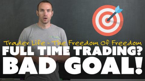 Full Time Trading? Bad Goal!