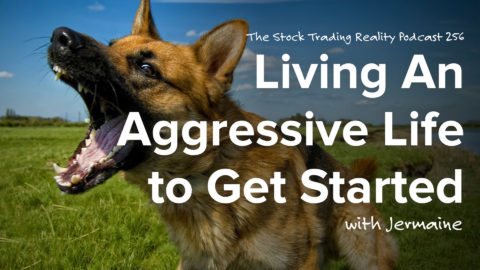 STR 256: Living An Aggressive Life to Get Started