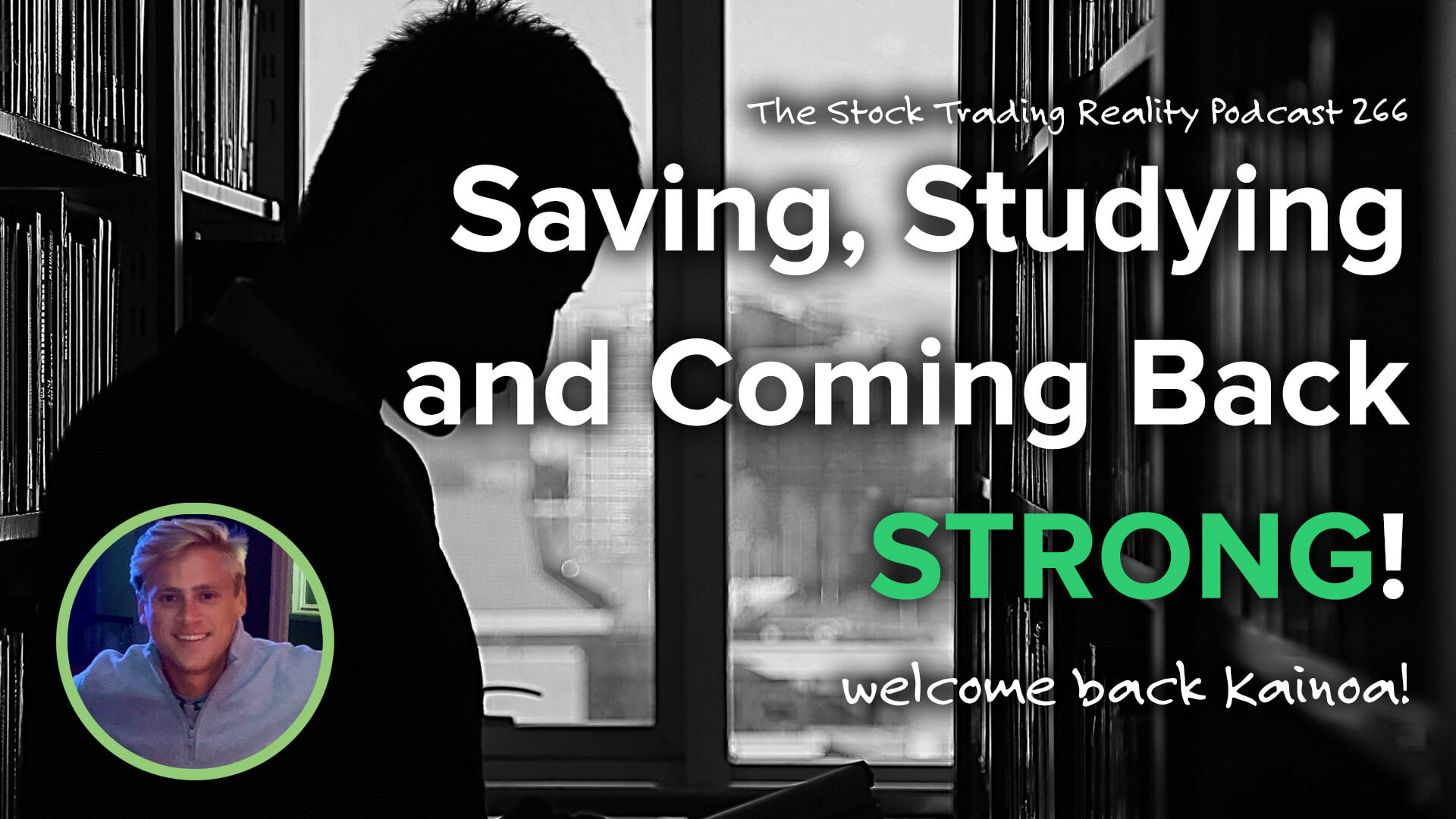 Saving, Studying and Coming Back STRONG! | STR 266