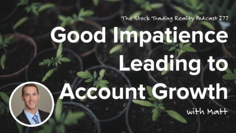 Good Impatience Leading to Account Growth | STR 277
