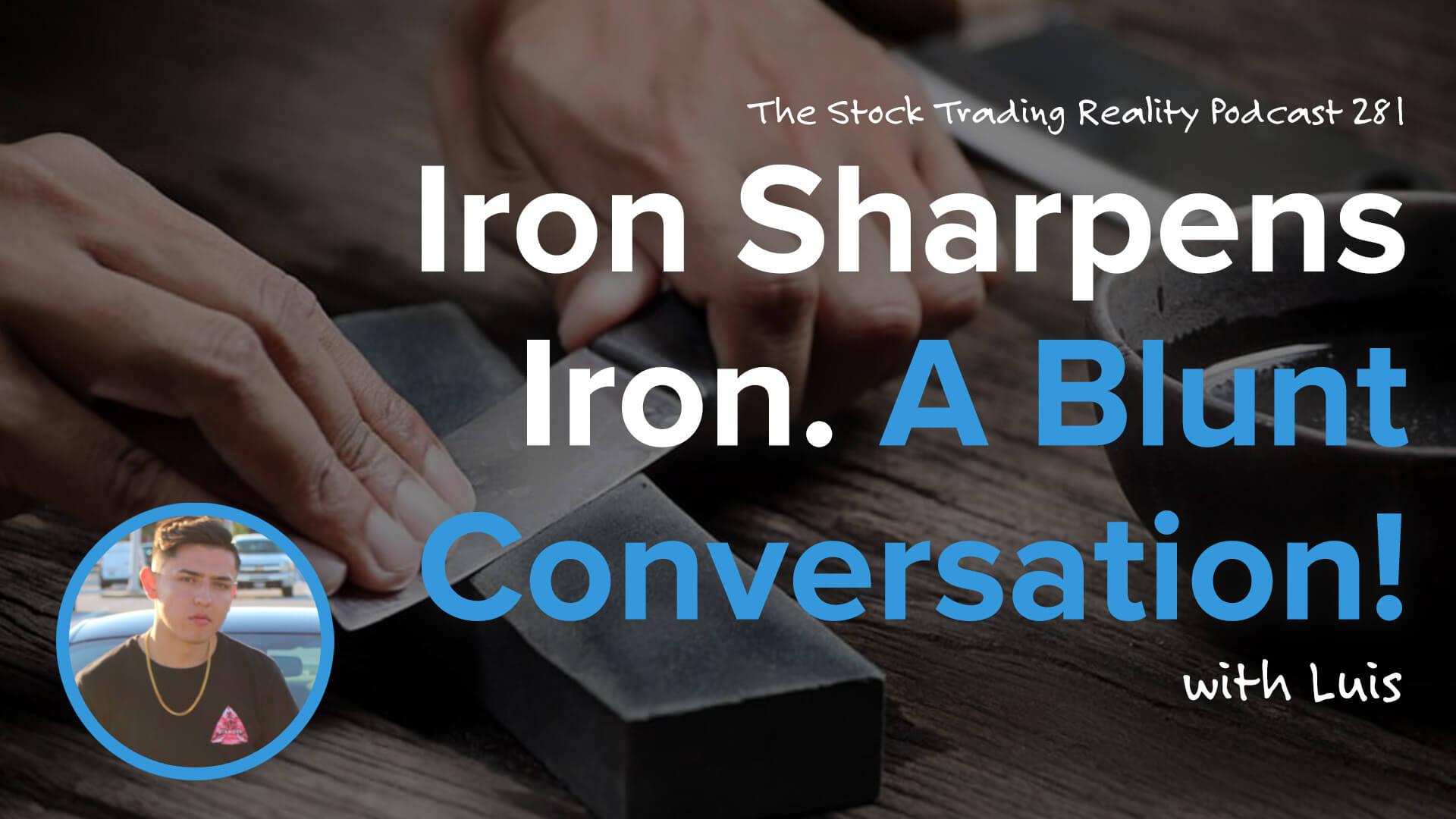 Iron Sharpens Iron. A Blunt Conversation!   STR 281
