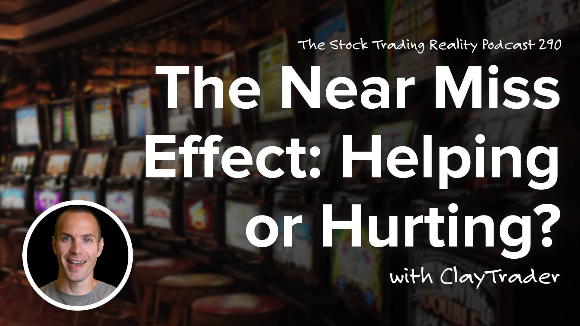 The Near Miss Effect: Helping or Hurting? | STR 290