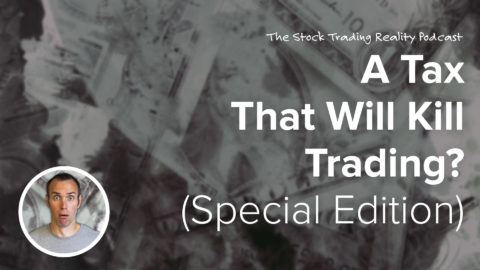 A Tax That Will Kill Trading? (Special Edition)