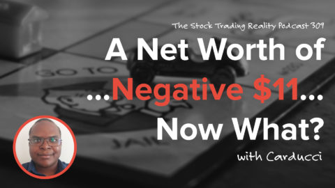 A Net Worth of... Negative $11... Now What? | STR 309