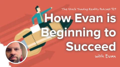 Here's How Evan is Beginning to Succeed...